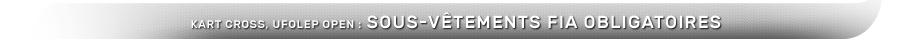 Kart cross, Ufolep Open : Sous-vêtements Fia obligatoires